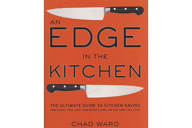 An Edge In The Kitchen: The Ultimate Guide to Kitchen Knives -- How to Buy Them, Keep Them Razor Sharp, and Use Them Like a Pro (Hardcover) by Chad Ward